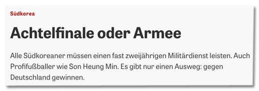 Screenshot Zeit Online - Achtelfinale oder Armee - Alle Südkoreaner müssen einen fast zweijährigen Militärdienst leisten. Auch Profifußballer wie Son Heung Min. Es gibt nur einen Ausweg: gegen Deutschland gewinnen.