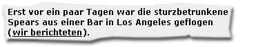 """""""Erst vor ein paar Tagen war die sturzbetrunkene Spears aus einer Bar in Los Angeles geflogen (wir berichteten). """""""