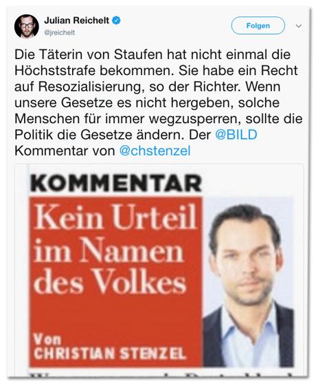 Screenshot eines Tweets von Julian Reichelt - Die Täterin von Staufen hat nicht einmal die Höchststrafe bekommen. Sie habe ein Recht auf Resozialisierung, so der Richter. Wenn unsere Gesetze es nicht hergeben, solche Menschen für immer wegzusperren, sollte die Politik die Gesetze ändern.