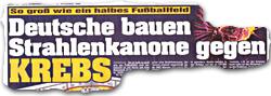 """""""Deutsche bauen Strahlenkanone gegen Krebs"""""""