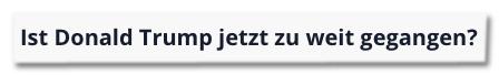 Screenshot RTL.de - Ist Donald Trump jetzt zu weit gegangen?
