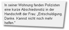 In seiner Wohnung fanden Polizisten eine kurze Abschiedsnotiz in der Handschrift der Frau: Entschuldigung. Danke. Kannst nicht noch mehr helfen.