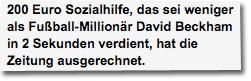 200 Euro Sozialhilfe, das sei weniger als Fußball-Millionär David Beckham in 2 Sekunden verdient, hat die Zeitung ausgerechnet.