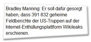 Bradley Manning: Er soll dafür gesorgt haben, dass 391 832 geheime Feldberichte der US-Truppen auf der Internet-Enthüllungsplattform Wikileaks erschienen.