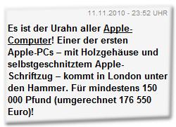 Es ist der Urahn aller Apple-Computer! Einer der ersten Apple-PCs – mit Holzgehäuse und selbstgeschnitztem Apple-Schriftzug – kommt in London unter den Hammer. Für mindestens 150 000 Pfund (umgerechnet 176 550 Euro)!