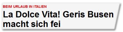 La Dolce Vita! Geris Busen macht sich fei (sic!)