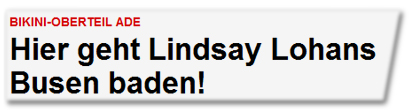 Hier geht Lindsay Lohans Busen baden!