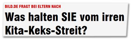 BILD.de fragt bei Eltern nach - Was halten SIE vom irren Kita-Keks-Streit?