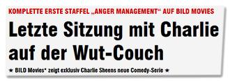 """KOMPLETTE ERSTE STAFFEL """"ANGER MANAGEMENT"""" AUF BILD MOVIES - Letzte Sitzung mit Charlie auf der Wut-Couch - BILD Movies* zeigt exklusiv Charlie Sheens neue Comedy-Serie"""