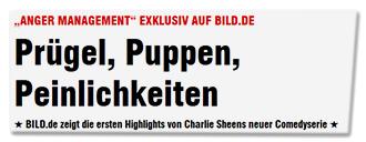 """""""ANGER MANAGEMENT"""" EXKLUSIV AUF BILD.DE - Prügel, Puppen, Peinlichkeiten - BILD.de zeigt die ersten Highlights von Charlie Sheens neuer Comedyserie"""