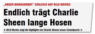 """""""ANGER MANAGEMENT"""" EXKLUSIV AUF BILD MOVIES - Endlich trägt Charlie Sheen lange Hosen - BILD Movies zeigt die Highlights von Charlie Sheens neuer Comedyserie"""