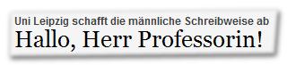 Uni Leipzig schafft die männliche Schreibweise ab - Hallo, Herr Professorin!