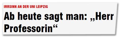 "Irsinn an der Uni Leipzig - Ab heute sagt man: ""Herr Professorin"""