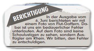 Berichtigung - In der Ausgabe vom 6. Juni berichteten wir mit einem Foto von Flut-Gaffern. Dabei ist uns ein bedauerlicher Fehler unterlaufen. Auf dem Foto sind keine Schaulustigen zu sehen, sondern Ausflügler am Rhein. Wir bitten, den Fehler zu entschuldigen.