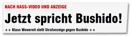 Nach Hass-Video und Anzeige - Jetzt spricht Bushido! ++ Klaus Wowereit stellt Strafanzeige gegen Bushido ++