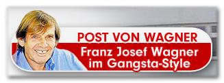 Post von Wagner - Franz Josef Wagner im Gangsta-Style