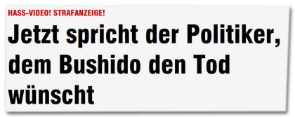 Hass-Video! Strafanzeige! - Jetzt spricht der Politiker, dem Bushido den Tod wünscht