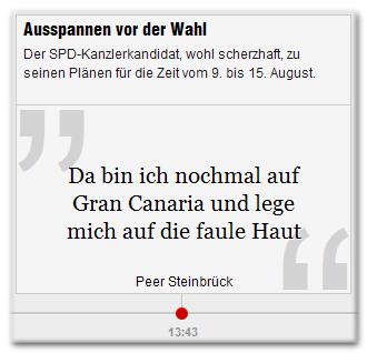 """Ausspannen vor der Wahl - Der SPD-Kanzlerkandidat, wohl scherzhaft, zu seinen Plänen für die Zeit vom 9. bis 15. August. """"Da bin ich nochmal auf Gran Canaria und lege mich auf die faule Haut"""" Peer Steinbrück"""