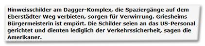 Hinweisschilder am Dagger-Komplex, die Spaziergänger auf dem Eberstädter Weg verbieten, sorgen für Verwirrung. Griesheims Bürgermeisterin ist empört. Die Schiler seien an das US-Personal gerichtet und dienten lediglich der Verkehrssicherheit, sagen die Amerikaner.