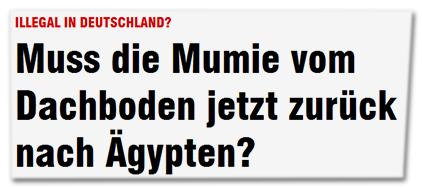 Illegal in Deutschland? - Muss die Mumie vom Dachboden jetzt zurück nach Ägypten?