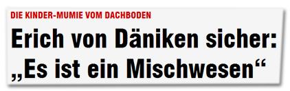 """Die Kinder-Mumie vom Dachboden - Erich von Däniken sicher: """"Es ist ein Mischwesen"""""""
