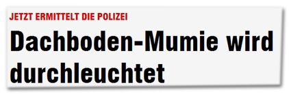 Jetzt ermittelt die Polizei - Dachboden-Mumie wird durchleuchtet