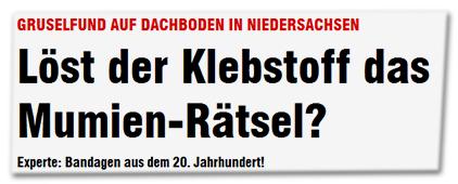 Gruselfund auf Dachboden in Niedersachsen - Löst der Klebstoff das Mumien-Rätsel? - Experte: Bandagen aus dem 20. Jahrhundert
