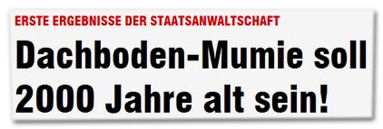 Erste Ergebnisse der Staatsanwaltschaft - Dachboden-Mumie soll 2000 Jahre alt sein!