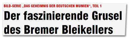 """BILD-Serie """"Das Geheimnis der deutschen Mumien"""", Teil 1 - Der faszinierende Grusel des Bremer Bleikellers"""