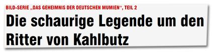 """BILD-Serie """"Das Geheimnis der deutschen Mumien"""", Teil 2 - Die schaurige Legende um den Ritter von Kahlbutz"""