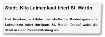 Stadt: Kita Leimenkaut feiert St. Martin - Bad Homburg v.d.Höhe. Die städtische Kindertagesstätte Leimenkaut feiert durchaus St. Martin. Darauf weist die Stadt in einer Pressemitteilung hin.