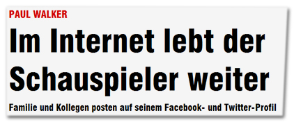 Paul Walker - Im Internet lebt der Schauspieler weiter - Familie und Kollegen posten auf seinem Facebook- und Twitter-Profil