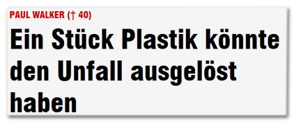 Paul Walker († 40) - Ein Stück Plastik könnte den Unfall ausgelöst haben