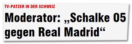 """TV-Patzer in der Schweiz - Moderator: """"Schalke 05 gegen Real Madrid"""""""