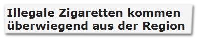 Illegale Zigaretten kommen überwiegend aus der Region