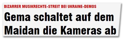Bizarrer Musikrechte-Streit bei Ukraine-Demos - Gema schaltet auf dem Maidan die Kameras ab