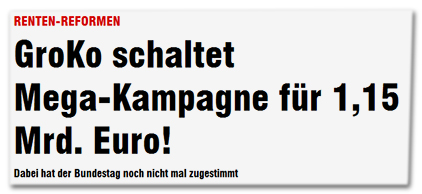 Renten-Reformen - GroKo schaltet Mega-Kampagne für 1,15 Mrd. Euro! - Dabei hat der Bundestag noch nicht mal zugestimmt