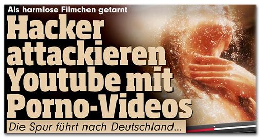 Als harmlose Filmchen getarnt - Hacker attackieren Youtube mit Porno-Videos - Die Spur führt nach Deutschland...