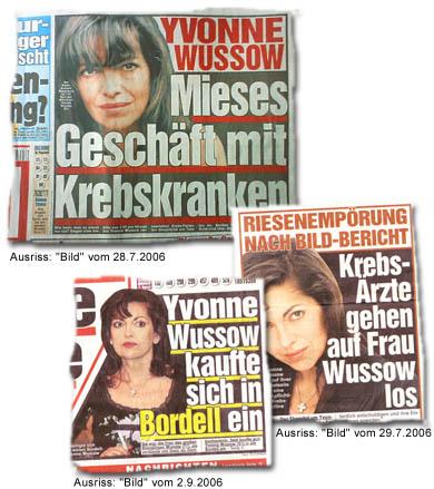 """""""Yvonne Wussow -- Mieses Geschäft mit Krebskranken"""" (""""Bild"""" vom 28.7.2006); """"Riesenempörung nach BILD-Bericht: Krebs-Ärzte gehen auf Frau Wussow los"""" (""""Bild"""" vom 29.7.2006); """"Yvonne Wussow kaufte sich in Bordell ein"""" (""""Bild"""" vom 2.9.2006)"""