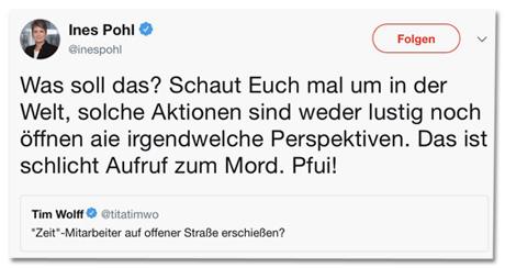 Screenshot des Tweets von Ines Pohl - Was soll das? Schaut Euch mal um in der Welt, solche Aktionen sind weder lustig noch öffnen sie irgendwelche Perspektiven. Das ist schlicht Aufruf zum Mord. Pfui!